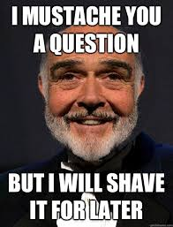 Funny Mustache Memes - mustache meme sean connery sean connery pinterest sean connery