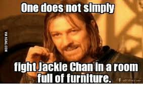 Meme Jackie Chan - one does not simply fight jackie chan in a room full of furniture