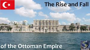 Downfall Of Ottoman Empire by The Rise And Fall Of The Ottoman Empire Youtube