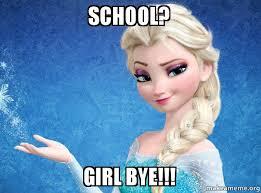 Girl Bye Meme - school girl bye elsa from frozen make a meme