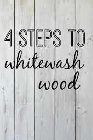 white wash wood 4 steps to whitewash wood a tutorial