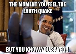 Earthquake Meme - the moment you feel the earth quake but you know you saved