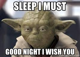 Goodnite Meme - sleep i must good night i wish you master yoda meme generator