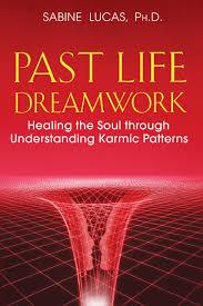 past life dreamwork healing the soul through understanding karmic