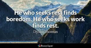 Seeking Dies Of Boredom He Who Seeks Rest Finds Boredom He Who Seeks Work Finds Rest