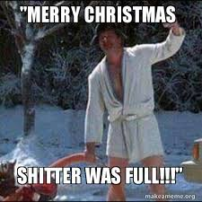 Shitters Full Meme - merry christmas shitter was full holiday make a meme