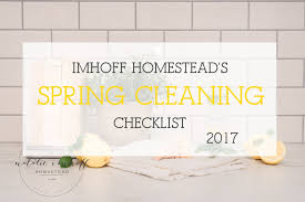 imhoff homestead imhoff homestead spring cleaning checklist 2017