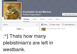 Israel Memes - people insatiable israel memes create call to action political