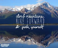 Climb mountains hike forward and push yourself