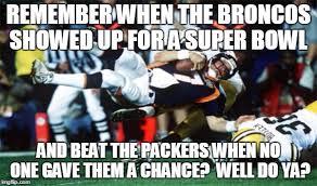 Broncos Super Bowl Meme - broncos imgflip