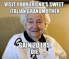 Meme Grandmother - visit your friend s sweet italian grandmother gain 20 lbs die