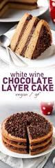 Wine Chocolate White Wine Chocolate Layer Cake Vegan Full Of Plants