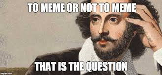 Shakespeare Meme - if shakespeare was on imgflip imgflip