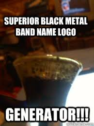 Scumbag Brain Meme Generator - superior black metal band name logo generator superior black