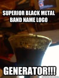 Metal Band Memes - superior black metal band name logo generator superior black