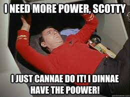Scotty Meme - i need more power scotty i just cannae do it i dinnae have the