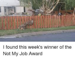 Not My Job Meme - i found this week s winner of the not my job award funny meme on