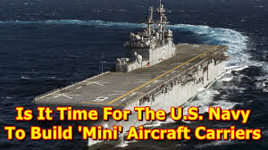 build a navy is it time for the u s navy to build mini aircraft carriers