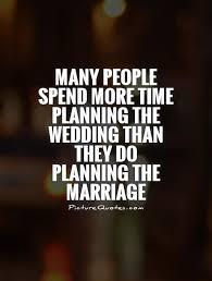 wedding quotes about time many spend more time planning the wedding than they do