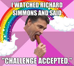 Richard Simmons Memes - i watched richard simmons and said challenge accepted gay