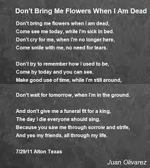 You Dont Bring Me Flowers - don u0027t bring me flowers when i am dead poem by juan olivarez poem
