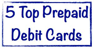 top prepaid debit cards 5 top prepaid debit cards