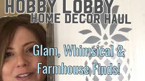 Home Decor Hobby Lobby Hobby Lobby Home Decor Haul Ft Glam Farmhouse U0026 Whimsical Items