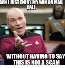 Scam Meme - canijust enjoy my win or mail call without having to say this is