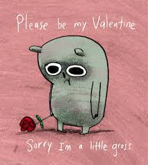 Be My Valentine Meme - please be my valentine sorry i m a little gross imgur