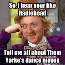 Thom Yorke Meme - f1a0c47572532882dfc3101d5189e2353f10233012ec5e026b9c6d3505722e76 jpg