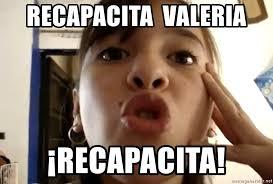 Valeria Meme - recapacita valeria recapacita recapacita meme generator