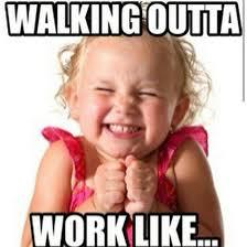 Leaving Work Meme - top 10 leaving work on friday memes weekdays pinterest friday