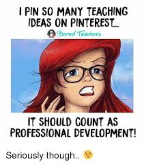 Pinterest Memes - pin so many teaching ideas on pinterest ored teachers it should