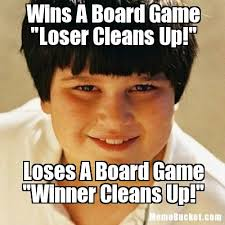 wins a board game loser cleans up create your own meme