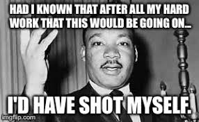 Mlk Memes - had i known imgflip