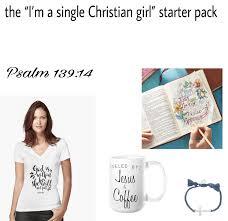 Single Girl Meme - the i m a single christian girl starter pack memes for jesus