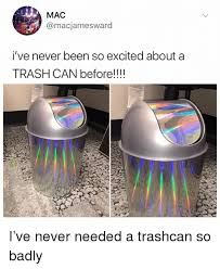 Meme Trash - mac i ve never been so excited about a trash can before i ve