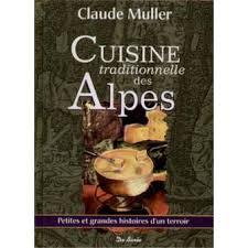 livre de cuisine traditionnelle cuisine traditionnelle des alpes cartonné claude muller achat