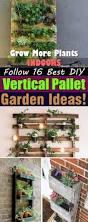 Homemade Vertical Garden Grow More Plants Indoors Follow 16 Best Diy Vertical Pallet