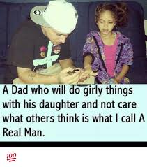 Girly Meme - a dad who will do girly things with his daughter and not care what