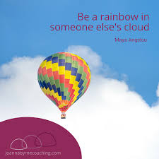 be a rainbow in someone else u0027s cloud joanna byrne coaching