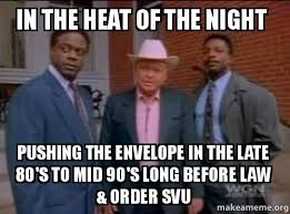 The Heat Meme - in the heat of the night pushing the envelope in the late 80 s to
