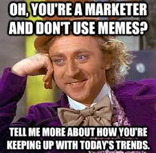 How To Do Memes - marketing matters what is a meme and what does it have to do with