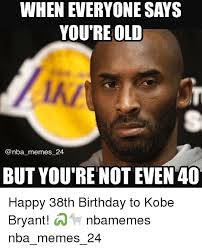 Youre Meme - when everyone says you re old memes 24 but you re not even 40 happy