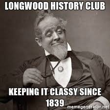 Classy Guy Meme - longwood history club keeping it classy since 1839 1889 10 guy