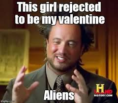 Be My Valentine Meme - ancient aliens meme imgflip