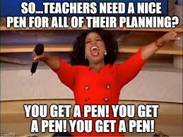 Pen Meme - oprah you get a meme imgflip
