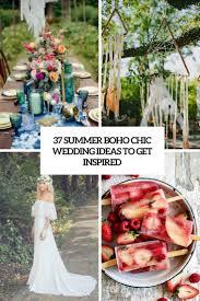 37 summer boho chic wedding ideas to get inspired weddingomania