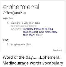 Meme Synonyms - ephem er al fem a ral adjective 1 lasting for a very short time