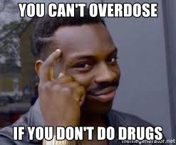 you can t overdose if you don t do drugs drug memememem meme